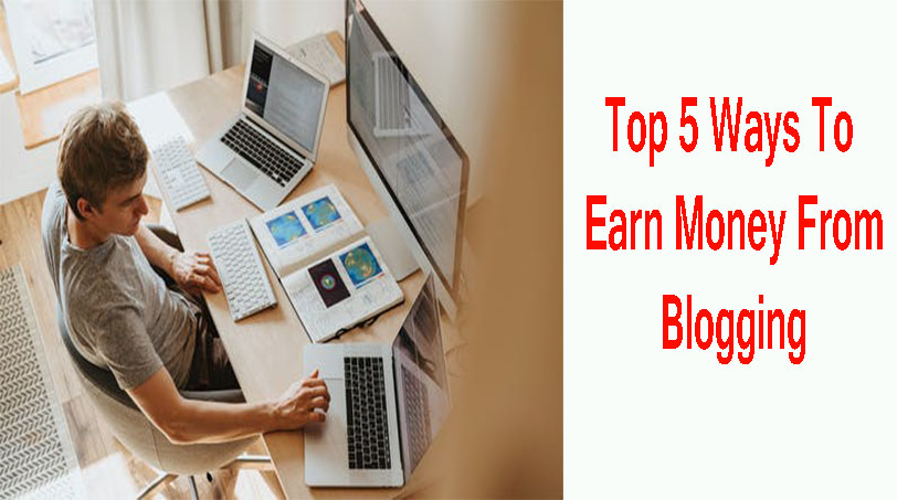 how to earn money from blogging top 5 ways